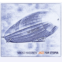 Mikko Hassinen: Jazz For Utopia